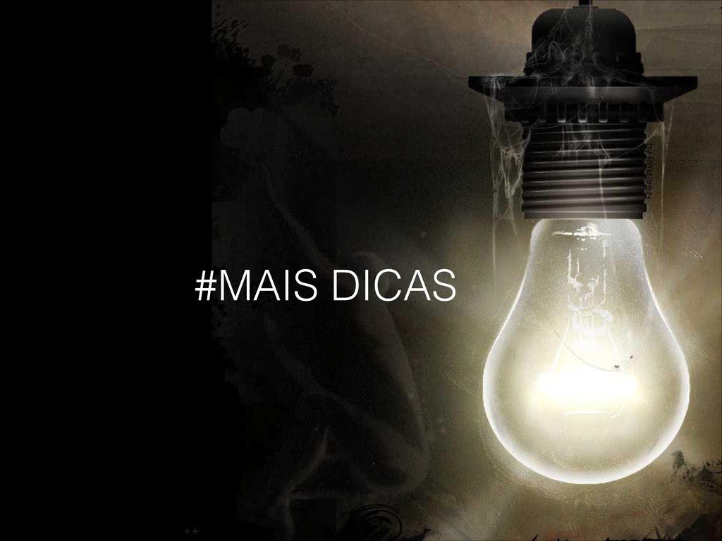 #MAIS DICAS
