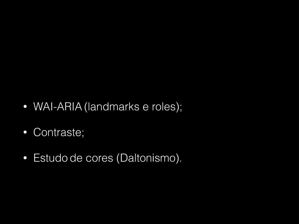 • WAI-ARIA (landmarks e roles); • Contraste; • ...