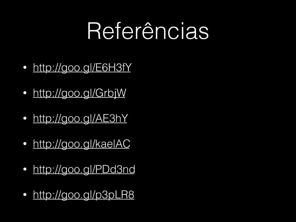Referências • http://goo.gl/E6H3fY • http://goo...