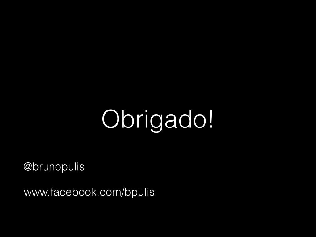 Obrigado! @brunopulis www.facebook.com/bpulis