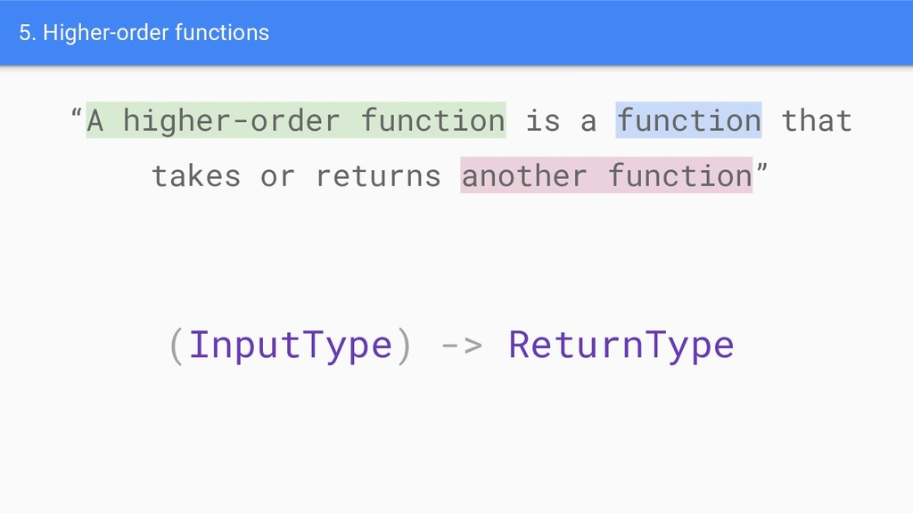 5. Higher-order functions (InputType) -> Return...