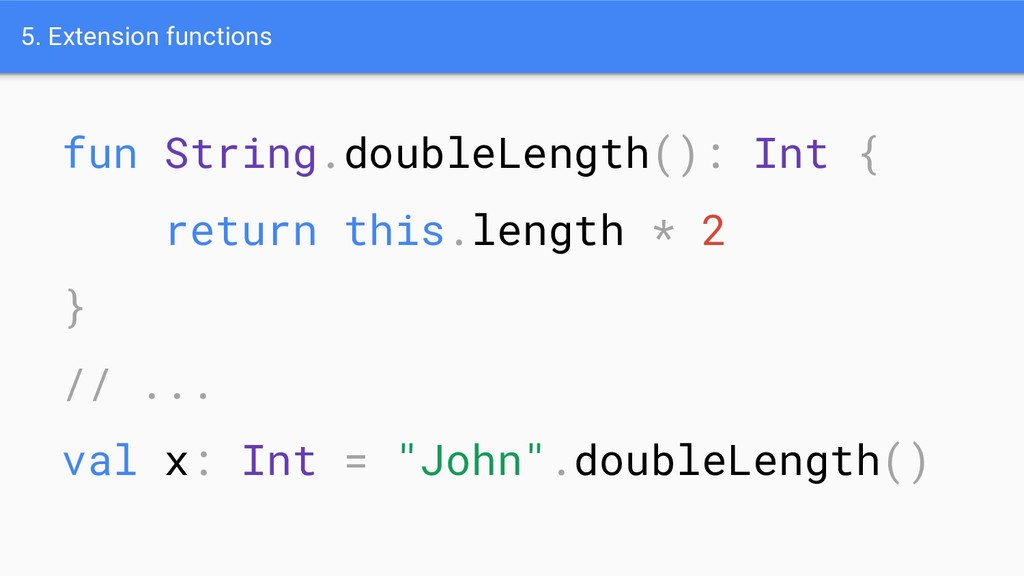5. Extension functions fun String.doubleLength(...