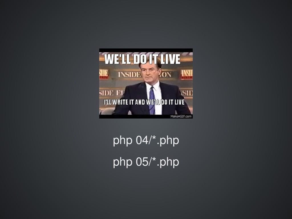 php 04/*.php php 05/*.php