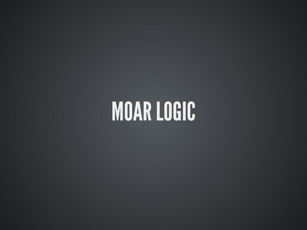 MOAR LOGIC