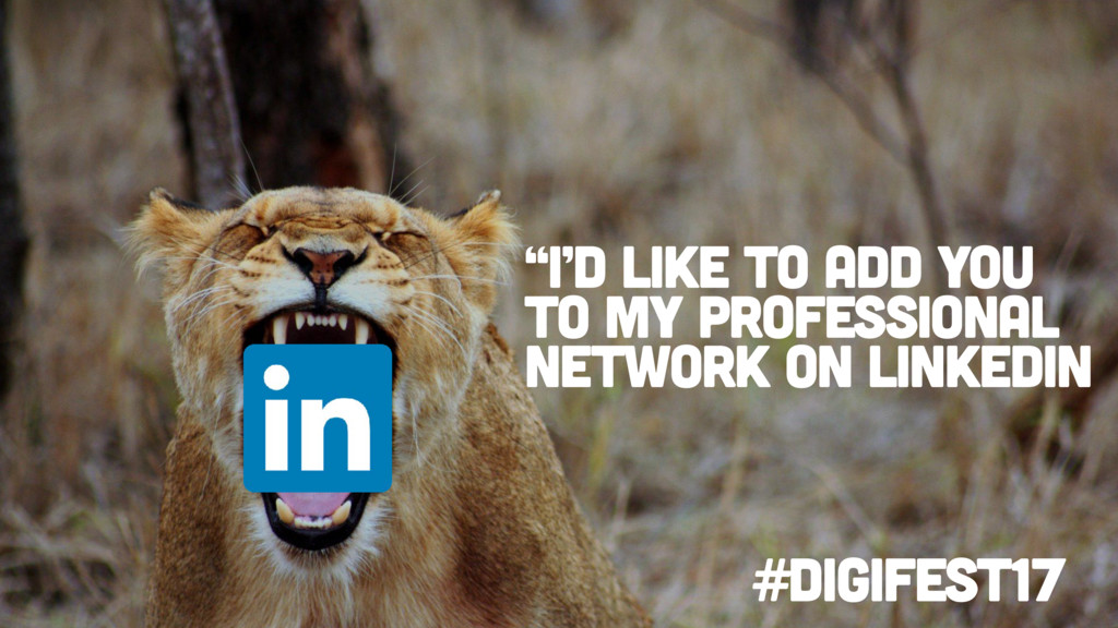 """#digifest17 """"I'd like to add you to my professi..."""