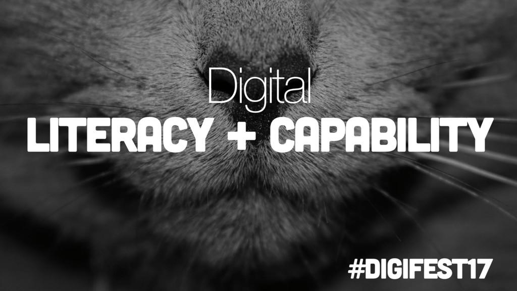 Digital literacy + Capability #digifest17