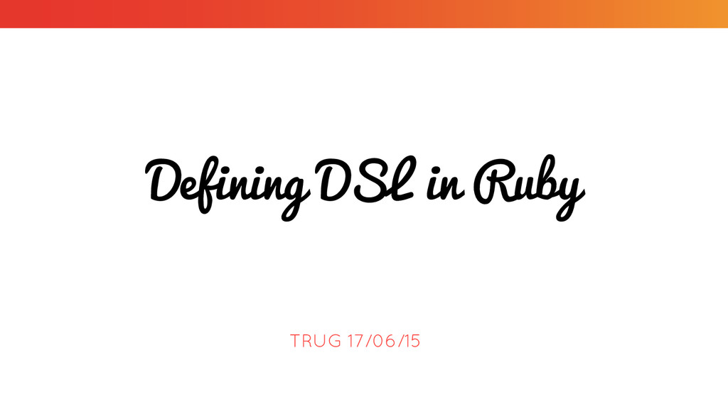 Defining DSL in Ruby TRUG 17/06/15