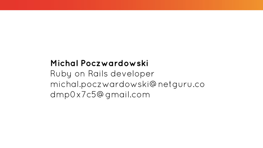 Michal Poczwardowski Ruby on Rails developer mi...