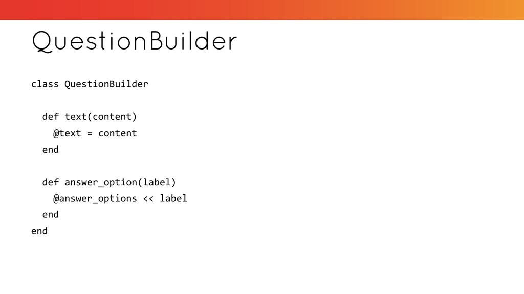 QuestionBuilder class QuestionBuilder def text(...