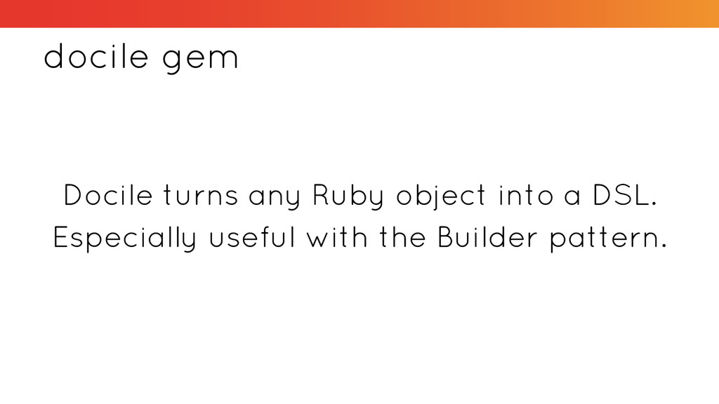 docile gem Docile turns any Ruby object into a ...