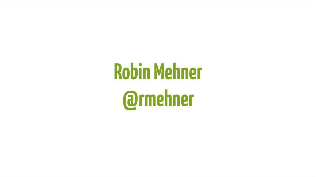 Robin Mehner @rmehner