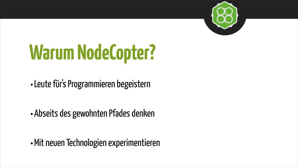 Warum NodeCopter? •Leute für's Programmieren be...