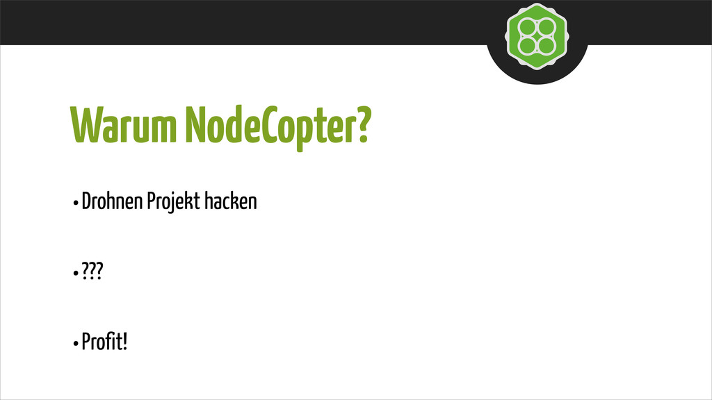 Warum NodeCopter? •Drohnen Projekt hacken •??? ...