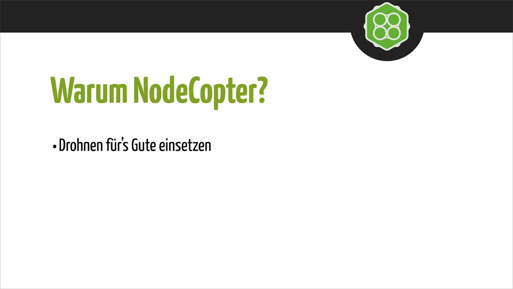 Warum NodeCopter? •Drohnen für's Gute einsetzen