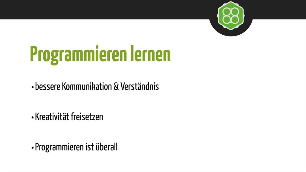 Programmieren lernen •bessere Kommunikation & V...