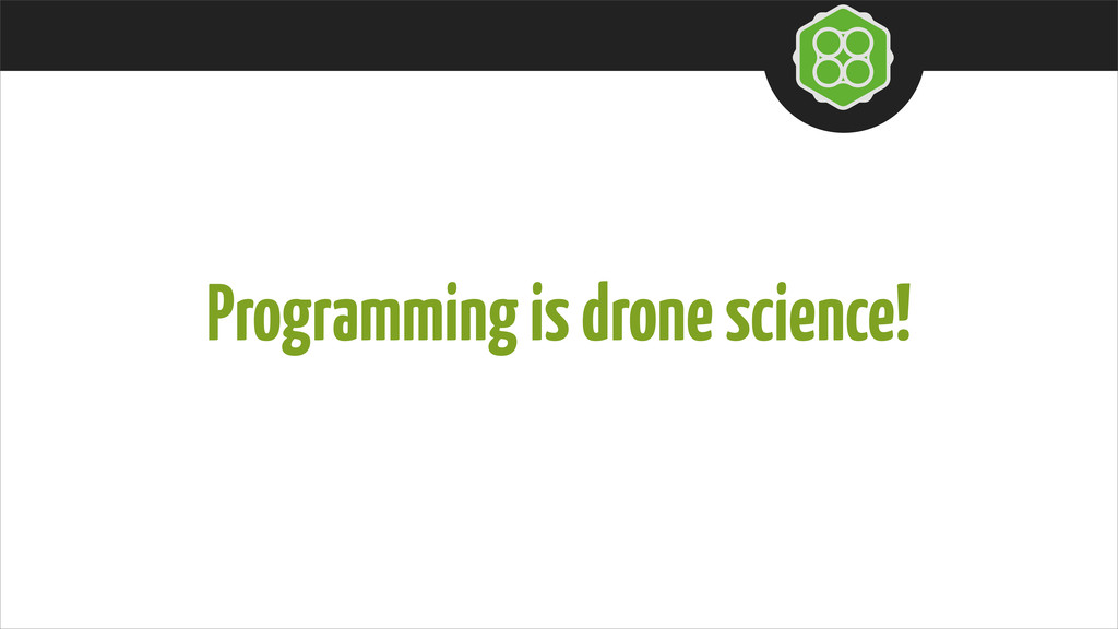 Programming is drone science!