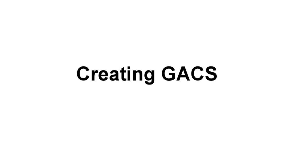 Creating GACS