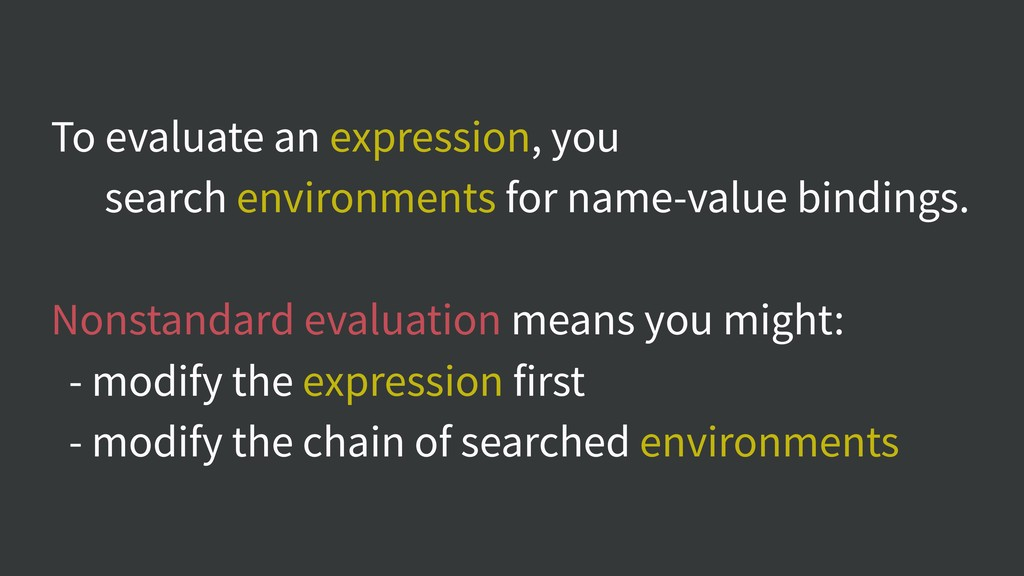 To evaluate an expression, you search environme...