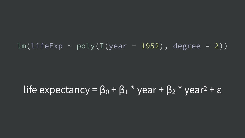 lm(lifeExp ~ poly(I(year - 1952), degree = 2)) ...