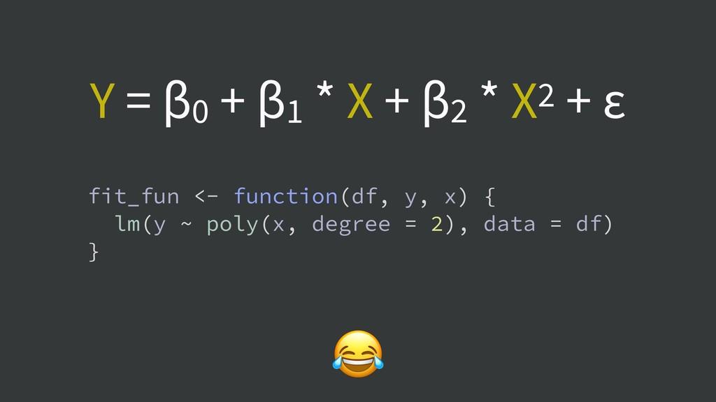 Y = β0 + β1 * X + β2 * X2 + ε fit_fun <- functi...