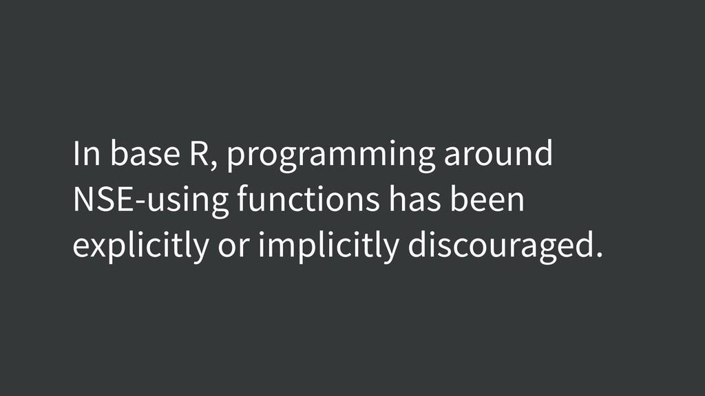 In base R, programming around NSE-using functio...