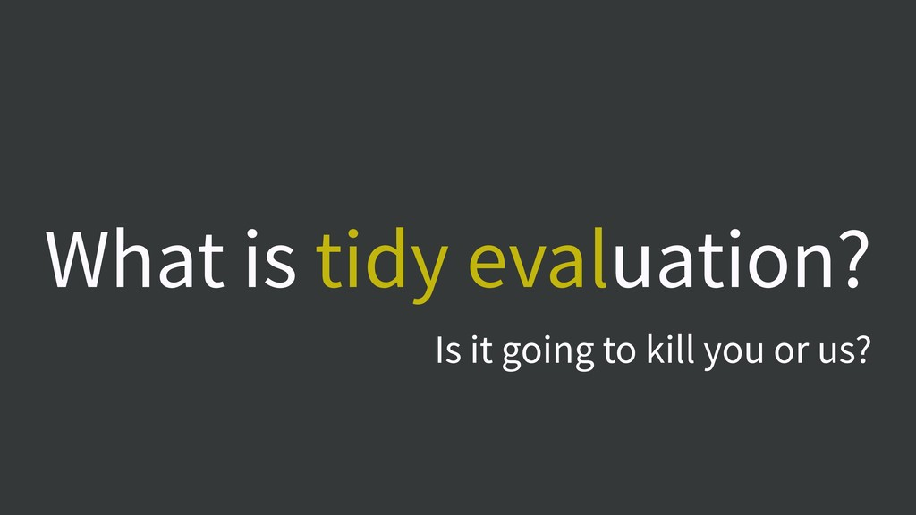 What is tidy evaluation? Is it going to kill yo...