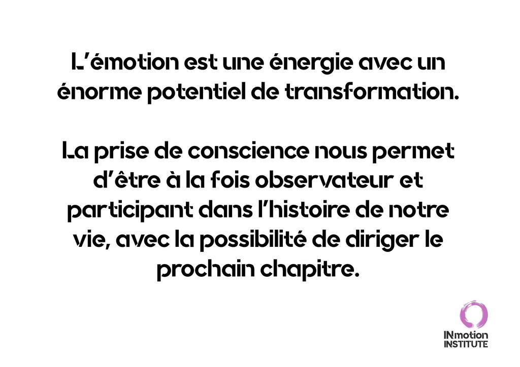 L'émotion est une énergie avec un énorme potent...