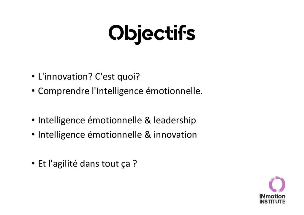 Objectifs • L'innovation? C'est quoi? • Compren...