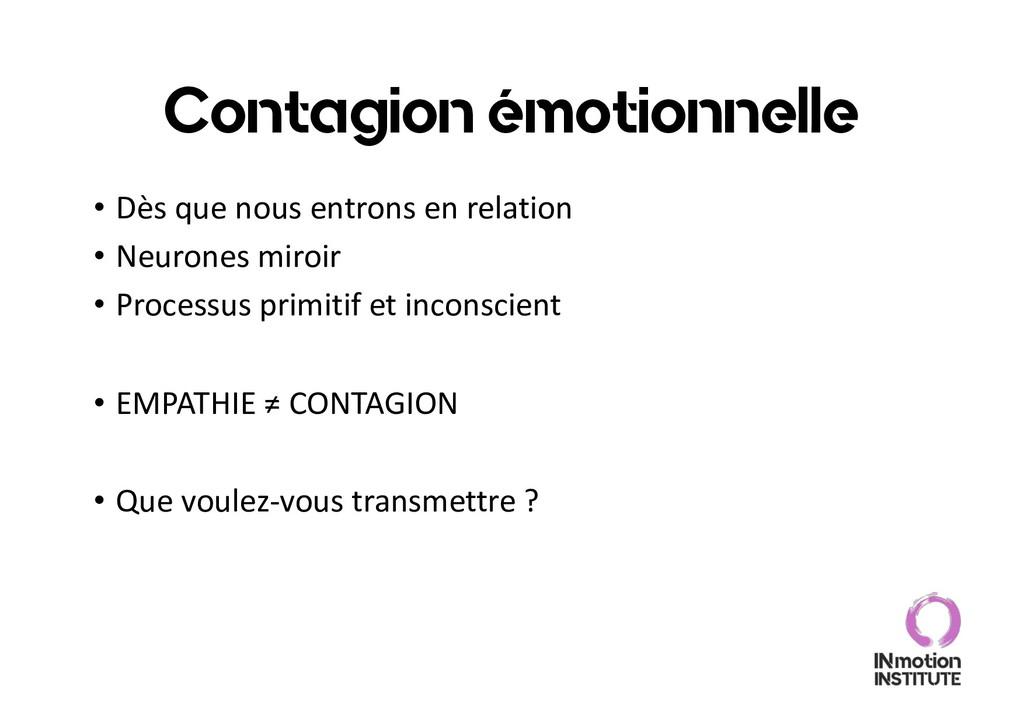 Contagion émotionnelle • Dès que nous entrons e...