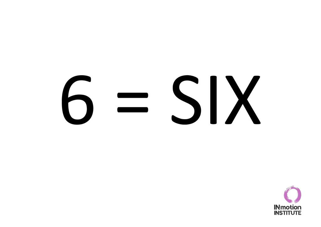 6 = SIX
