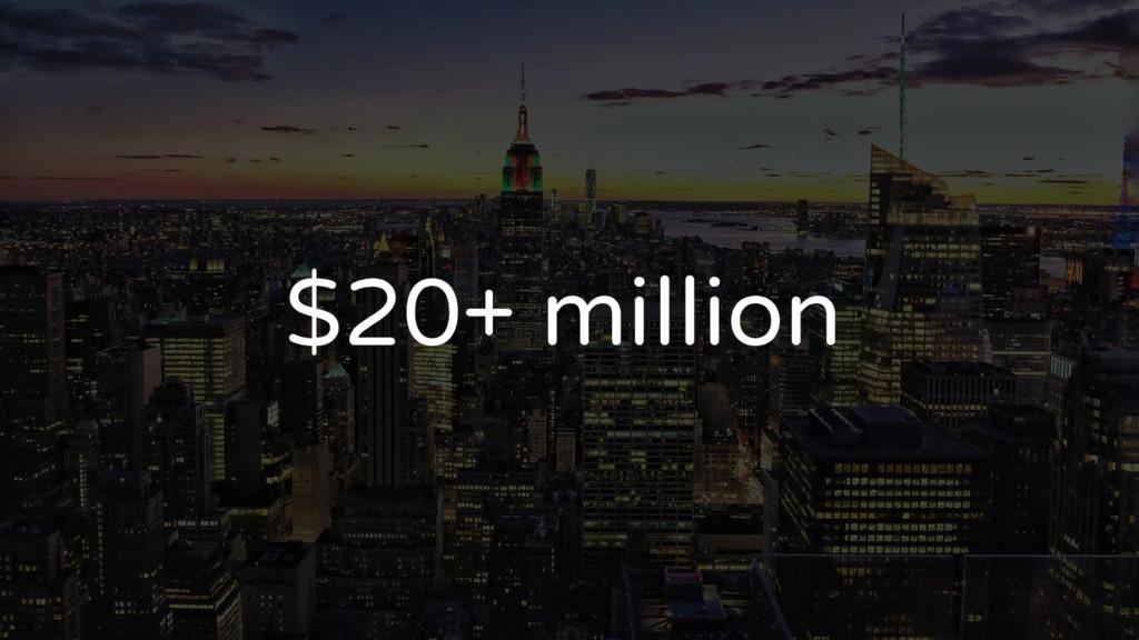 $20+ million