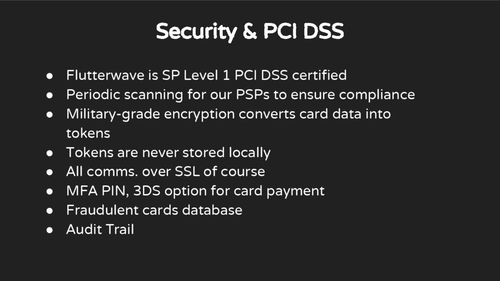 Security & PCI DSS ● Flutterwave is SP Level 1 ...