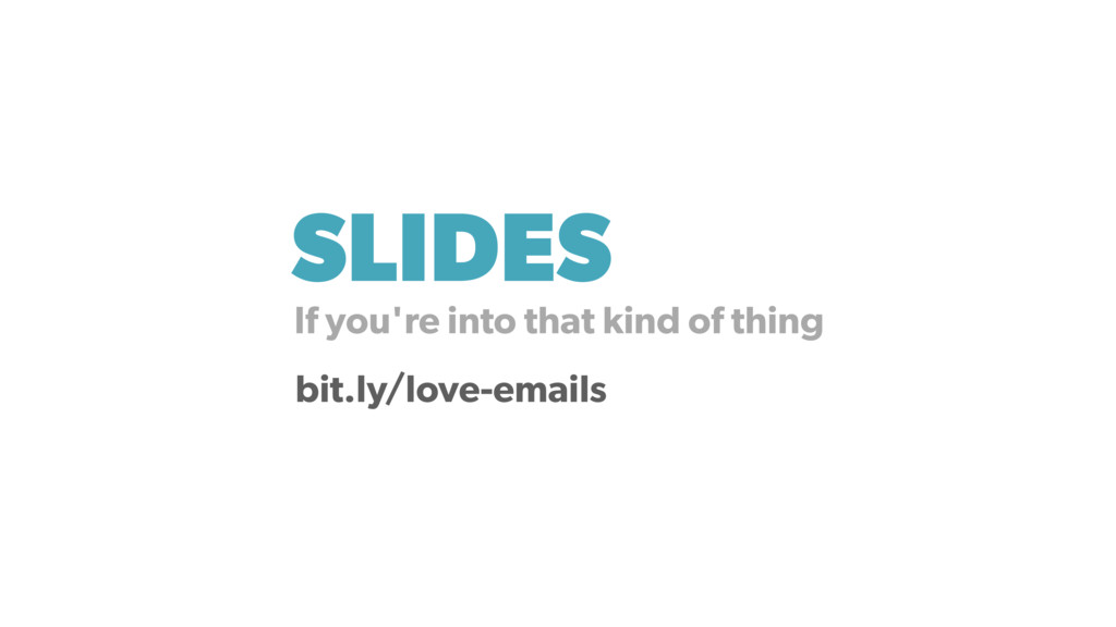 SLIDES bit.ly/love-emails If you're into that k...