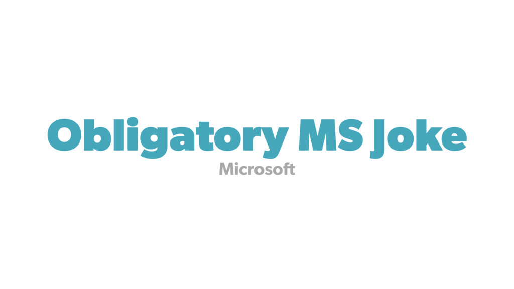 Obligatory MS Joke Microsoft