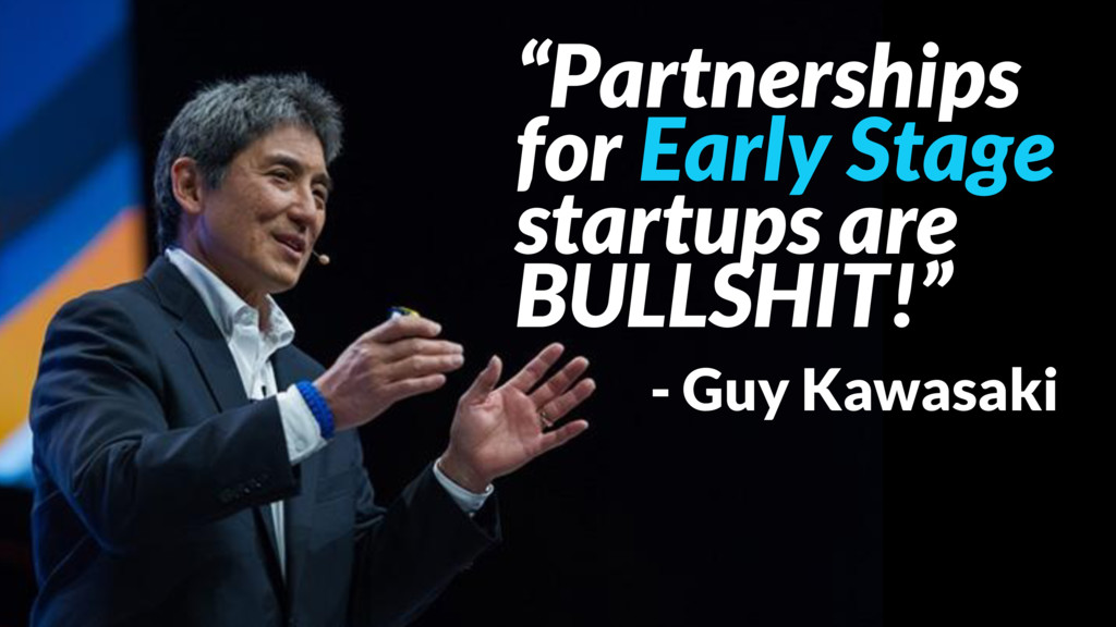 """""""Partnerships for Early Stage startups are BULL..."""