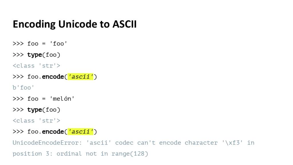 Encoding Unicode to ASCII >>> foo = 'foo' >>> t...