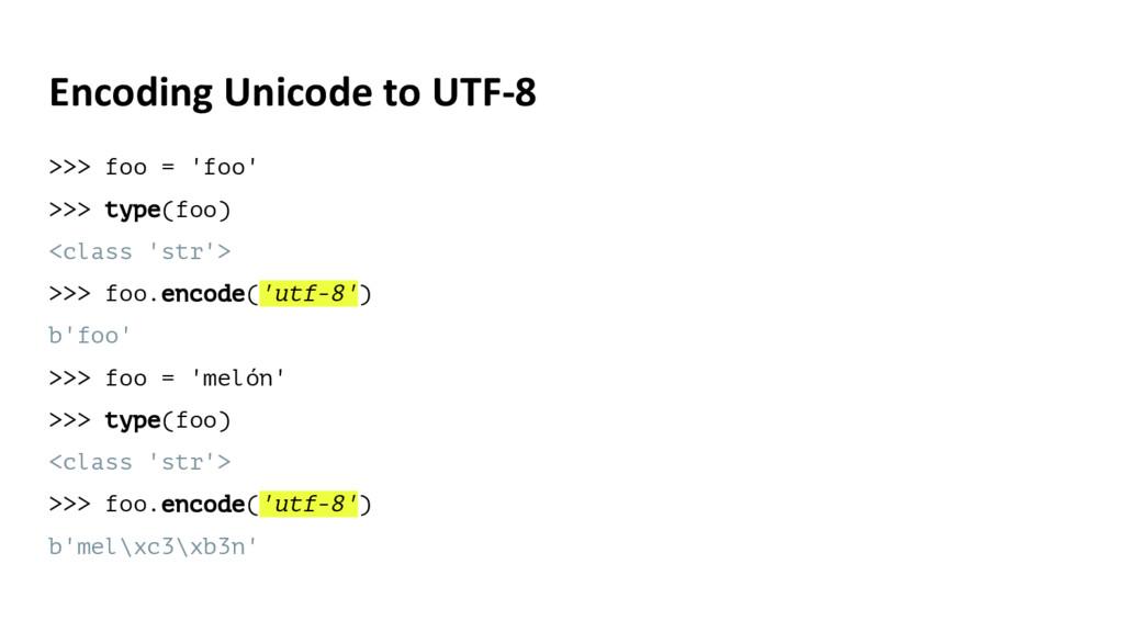 Encoding Unicode to UTF-8 >>> foo = 'foo' >>> t...
