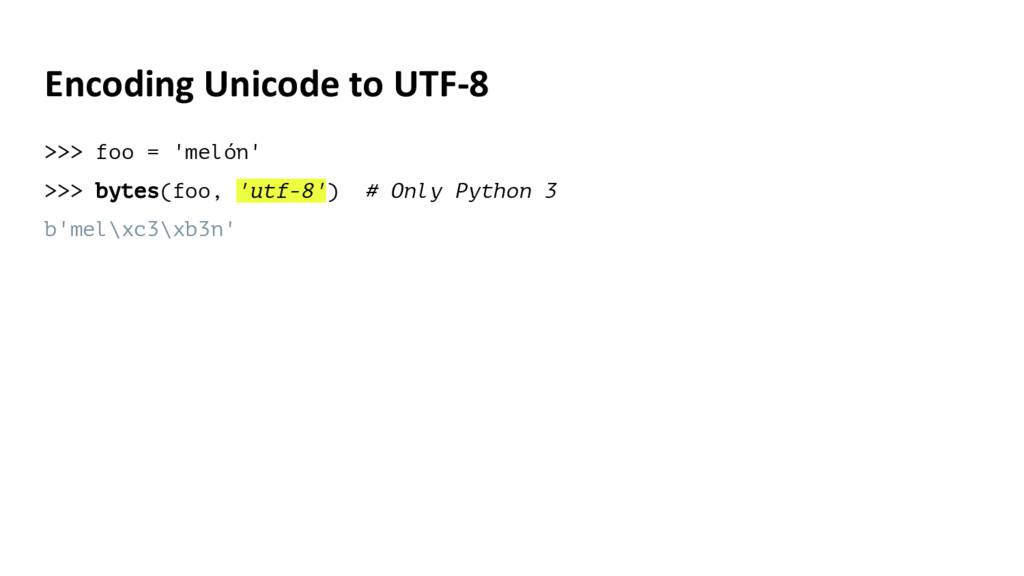Encoding Unicode to UTF-8 >>> foo = 'melón' >>>...