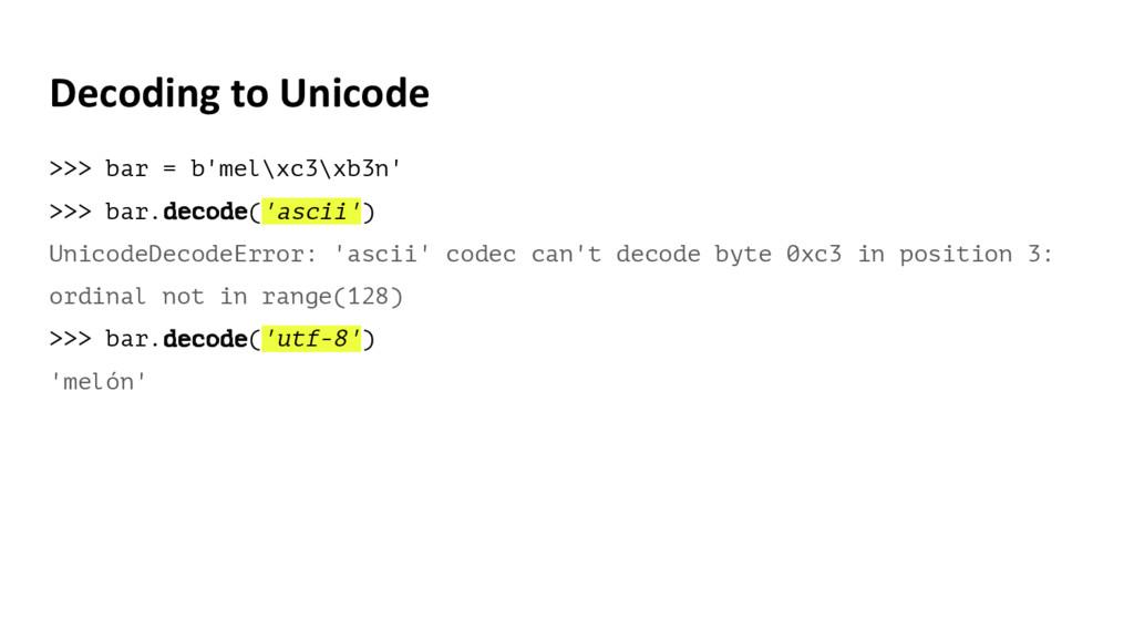 Decoding to Unicode >>> bar = b'mel\xc3\xb3n' >...