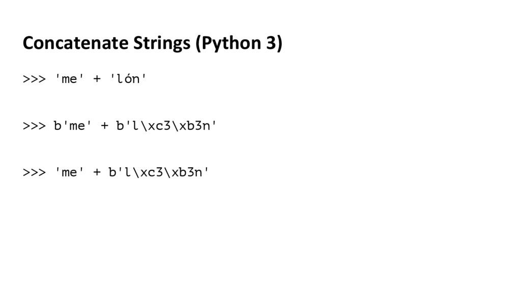 Concatenate Strings (Python 3) >>> 'me' + 'lón'...