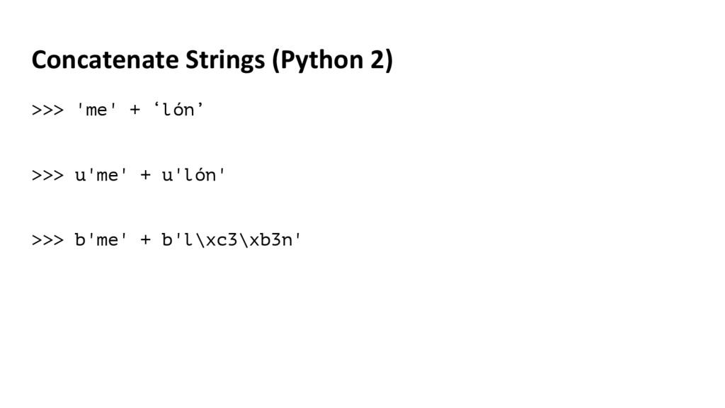 Concatenate Strings (Python 2) >>> 'me' + 'lón'...