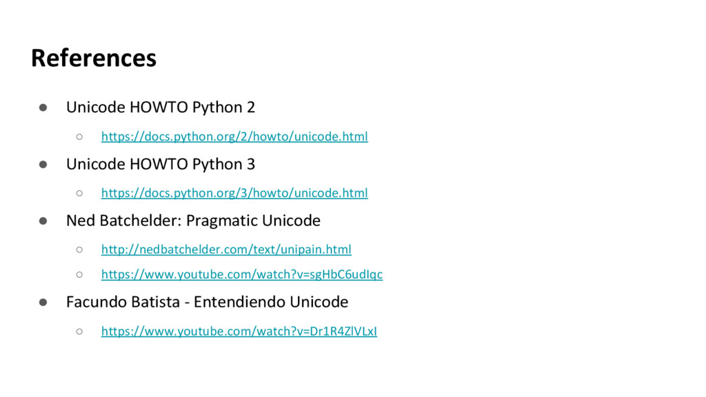 References ● Unicode HOWTO Python 2 ○ https://d...