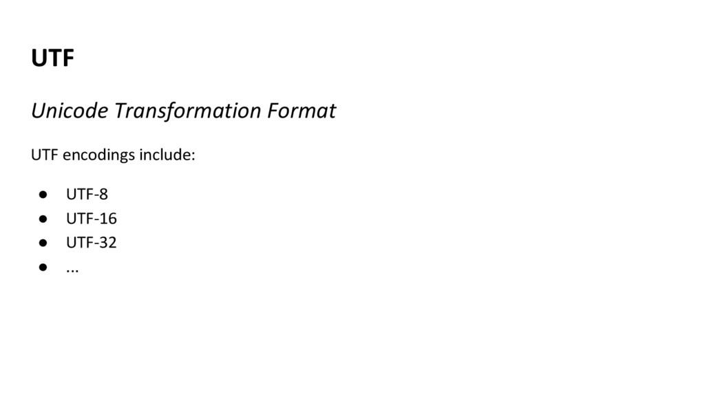UTF Unicode Transformation Format UTF encodings...
