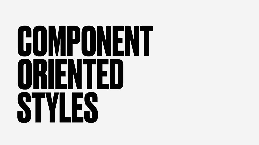 COMPONENT ORIENTED STYLES