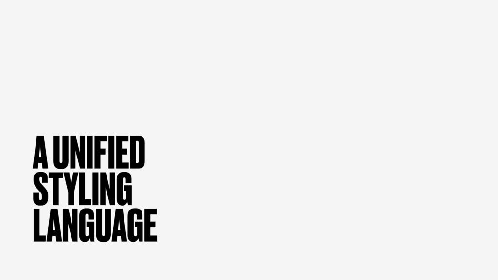 A UNIFIED STYLING LANGUAGE