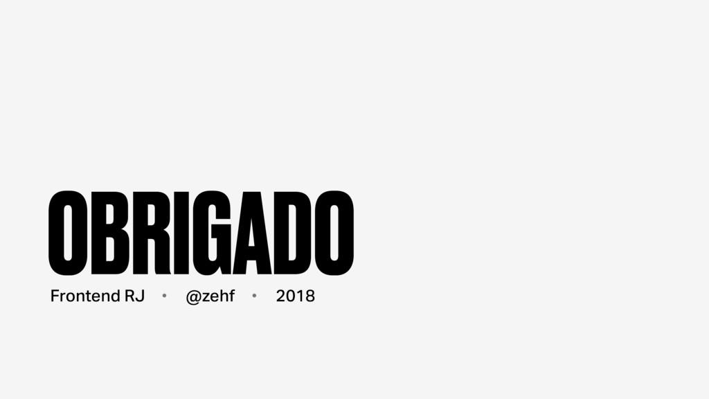 @zehf Frontend RJ 2018 OBRIGADO