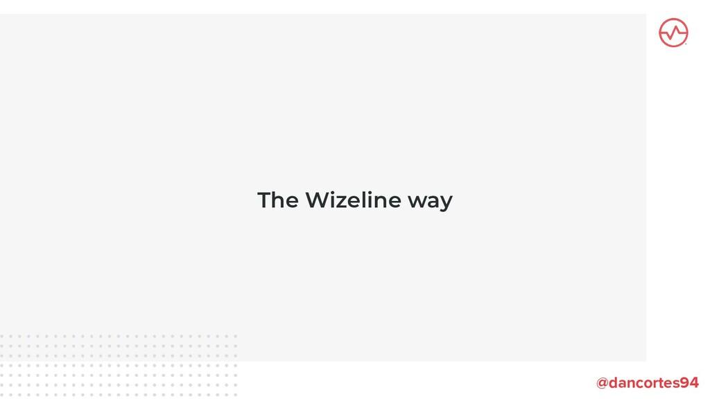 The Wizeline way @dancortes94