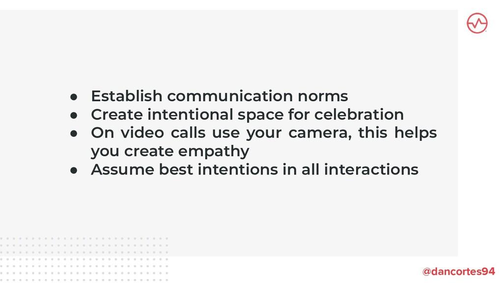 @dancortes94 ● Establish communication norms ● ...