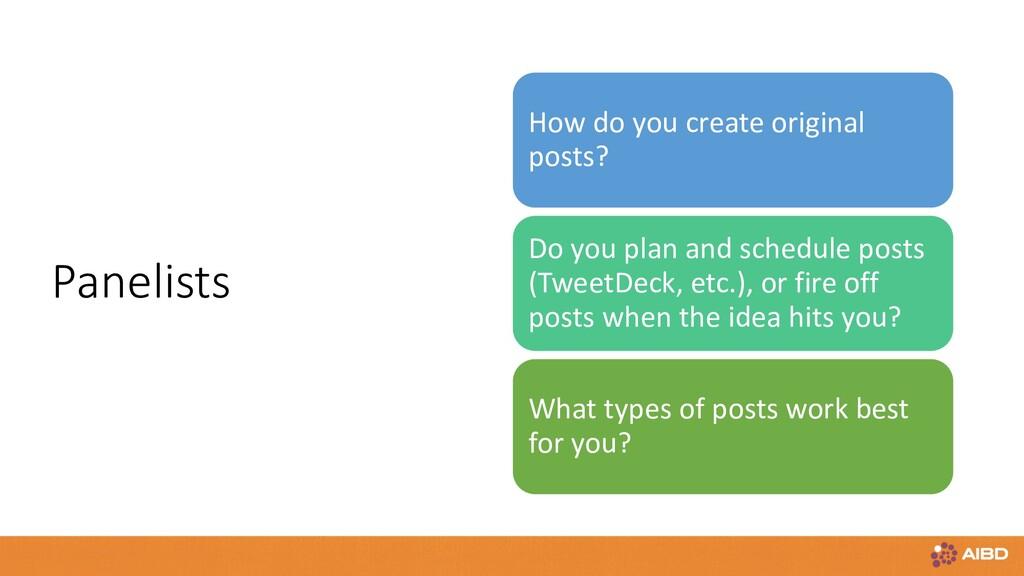 Panelists How do you create original posts? Do ...