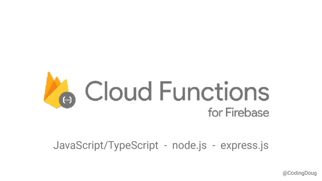 @CodingDoug JavaScript/TypeScript - node.js - e...